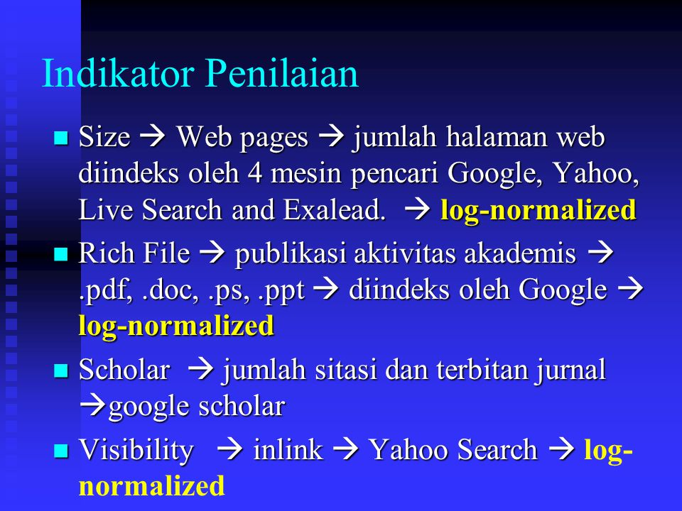 Indikator Penilaian Size  Web pages  jumlah halaman web diindeks oleh 4 mesin pencari Google, Yahoo, Live Search and Exalead.  log-normalized.