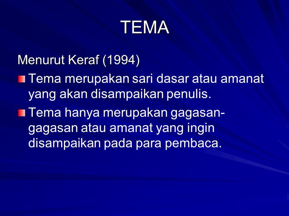 TEMA Menurut Keraf (1994) Tema merupakan sari dasar atau amanat yang akan disampaikan penulis.