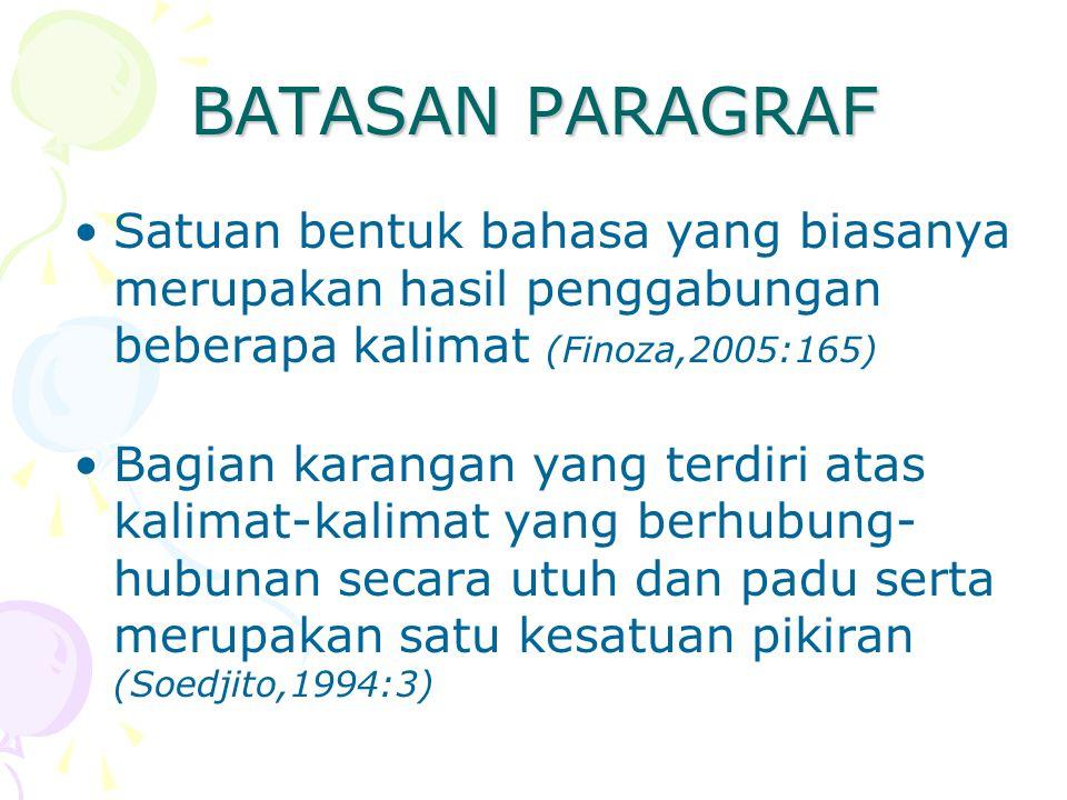 BATASAN PARAGRAF Satuan bentuk bahasa yang biasanya merupakan hasil penggabungan beberapa kalimat (Finoza,2005:165)