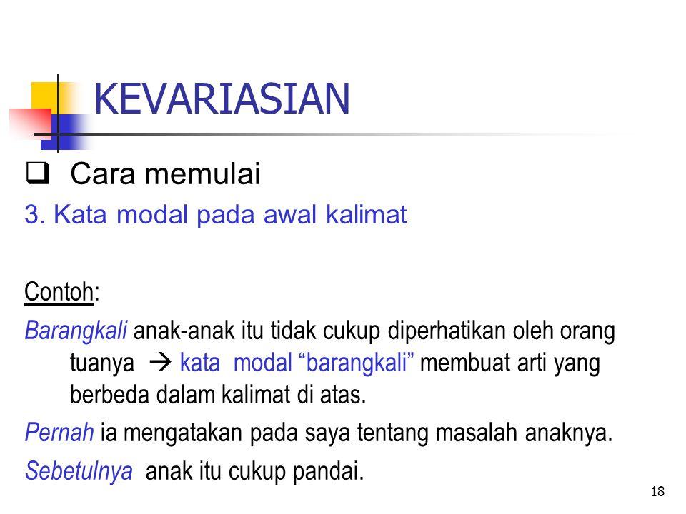 KEVARIASIAN Cara memulai 3. Kata modal pada awal kalimat Contoh: