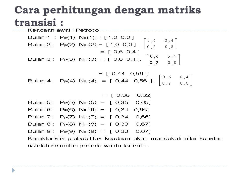 Cara perhitungan dengan matriks transisi :