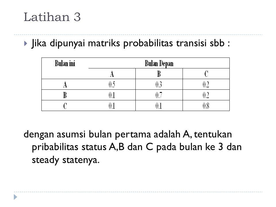 Latihan 3 Jika dipunyai matriks probabilitas transisi sbb :