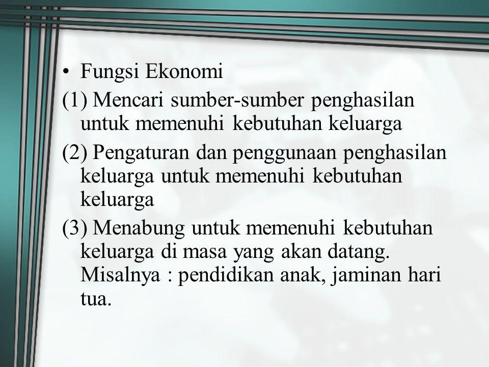 Fungsi Ekonomi (1) Mencari sumber-sumber penghasilan untuk memenuhi kebutuhan keluarga.