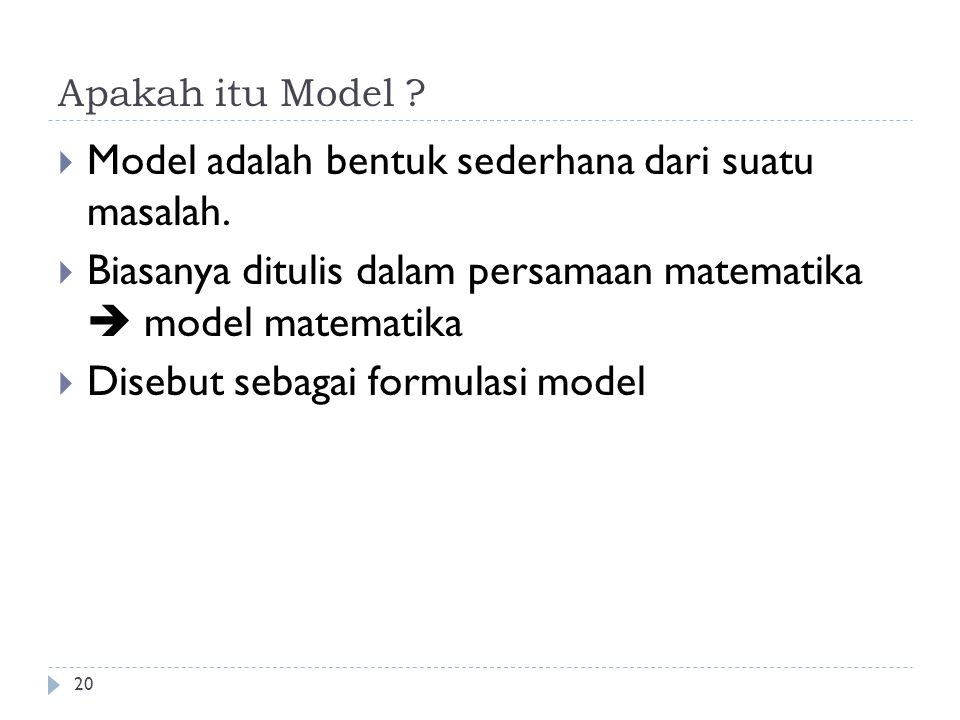 Model adalah bentuk sederhana dari suatu masalah.