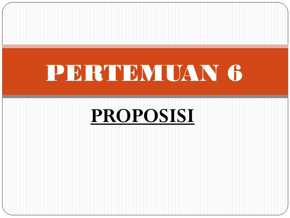 PERTEMUAN 6 PROPOSISI