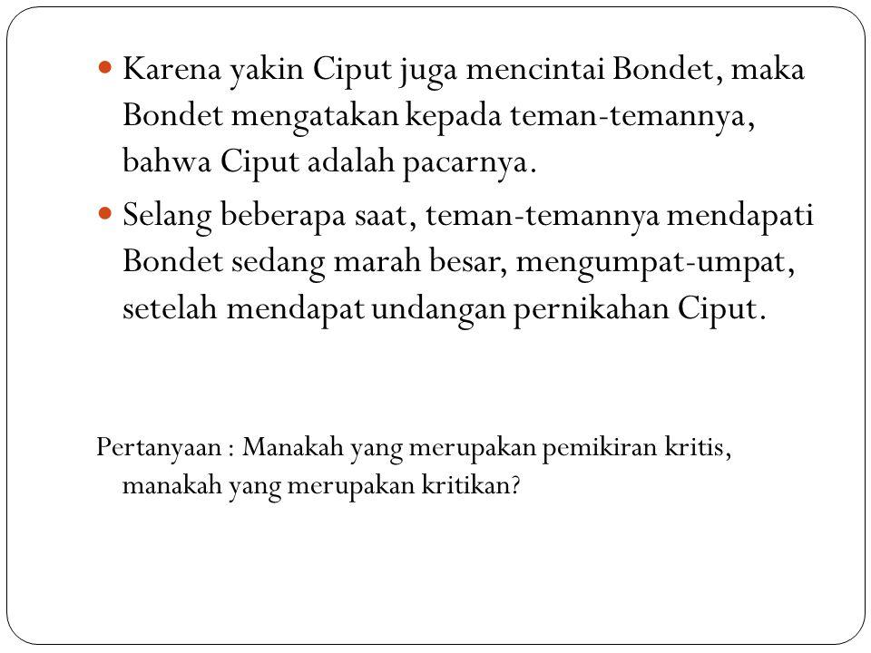 Karena yakin Ciput juga mencintai Bondet, maka Bondet mengatakan kepada teman-temannya, bahwa Ciput adalah pacarnya.