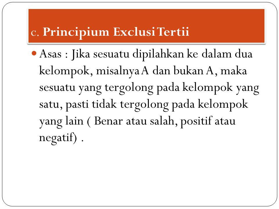 c. Principium Exclusi Tertii