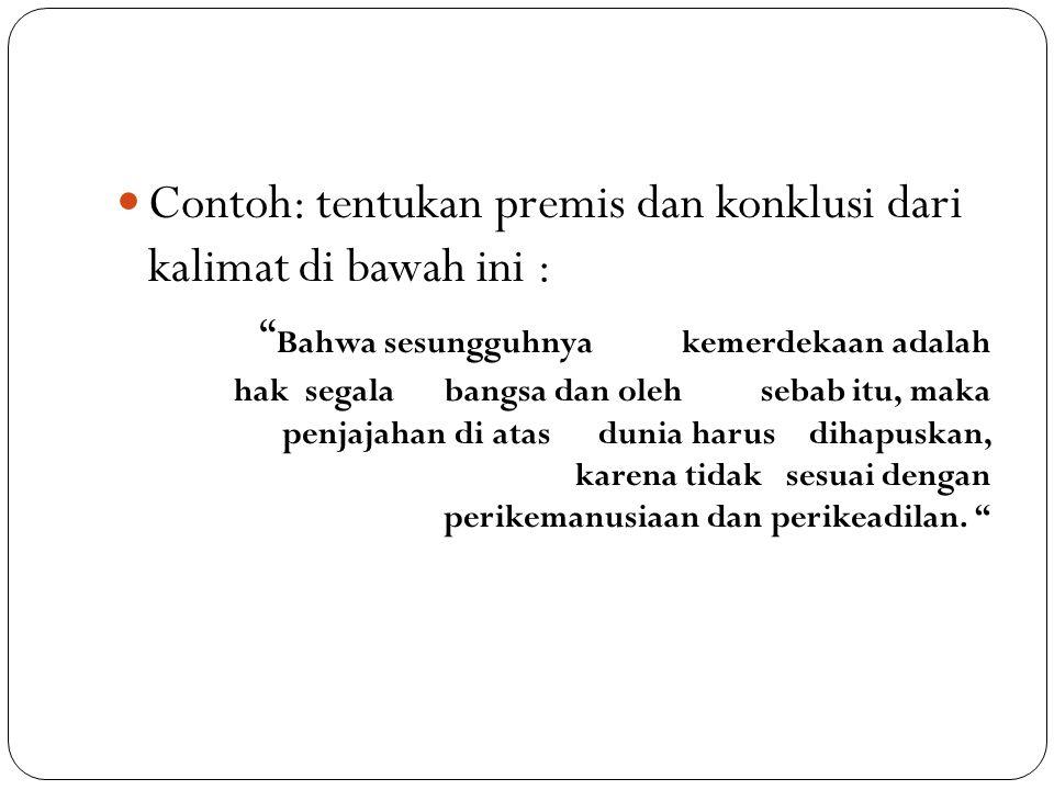Contoh: tentukan premis dan konklusi dari kalimat di bawah ini :