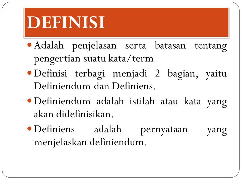 DEFINISI Adalah penjelasan serta batasan tentang pengertian suatu kata/term. Definisi terbagi menjadi 2 bagian, yaitu Definiendum dan Definiens.