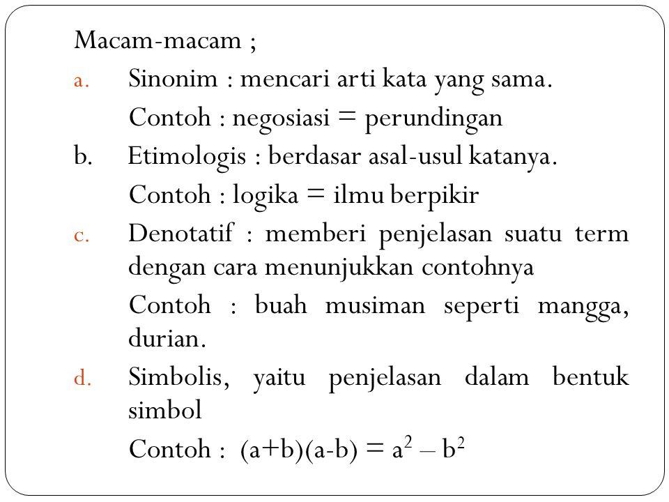 Macam-macam ; Sinonim : mencari arti kata yang sama. Contoh : negosiasi = perundingan. b. Etimologis : berdasar asal-usul katanya.