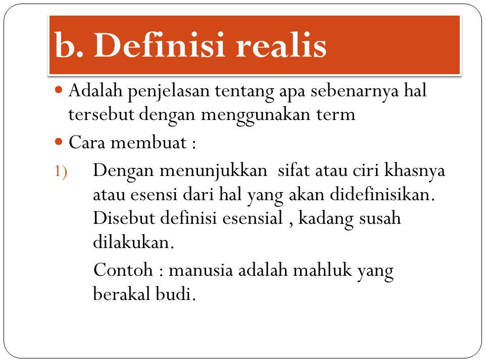 b. Definisi realis Adalah penjelasan tentang apa sebenarnya hal tersebut dengan menggunakan term. Cara membuat :
