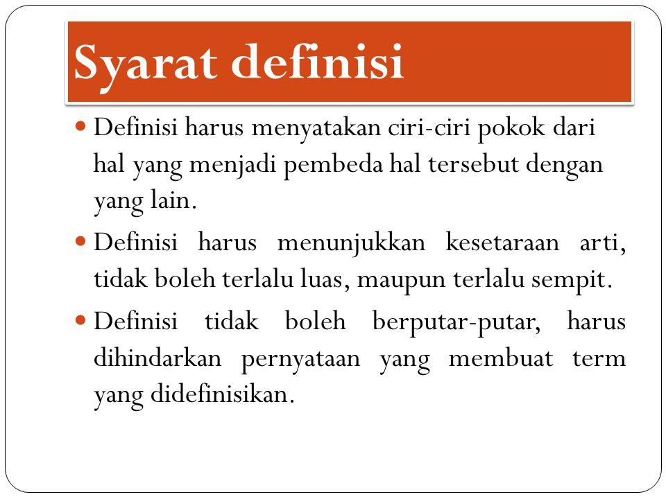 Syarat definisi Definisi harus menyatakan ciri-ciri pokok dari hal yang menjadi pembeda hal tersebut dengan yang lain.