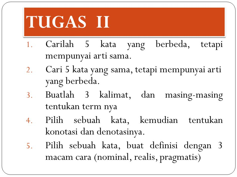 TUGAS II Carilah 5 kata yang berbeda, tetapi mempunyai arti sama.
