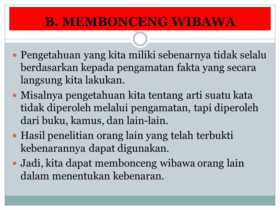 B. MEMBONCENG WIBAWA Pengetahuan yang kita miliki sebenarnya tidak selalu berdasarkan kepada pengamatan fakta yang secara langsung kita lakukan.
