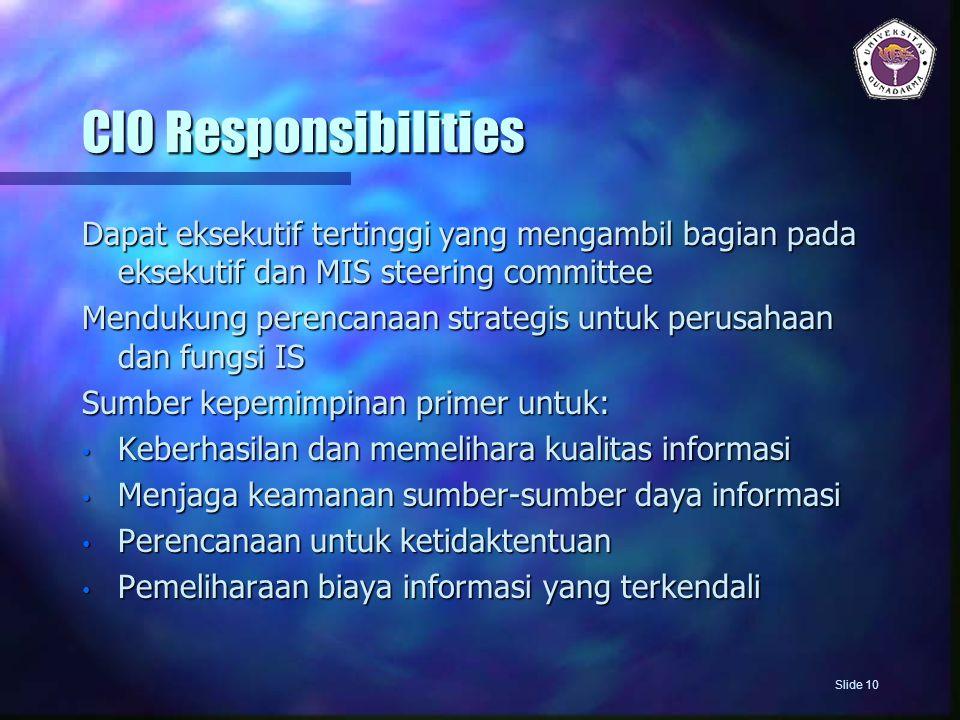 CIO Responsibilities Dapat eksekutif tertinggi yang mengambil bagian pada eksekutif dan MIS steering committee.