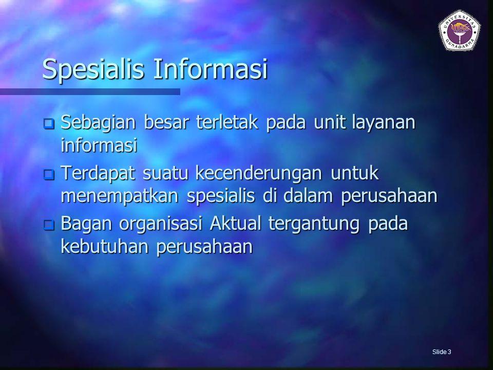 Spesialis Informasi Sebagian besar terletak pada unit layanan informasi.