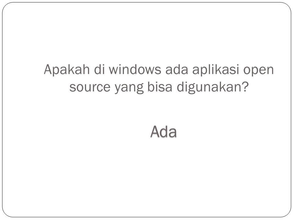 Apakah di windows ada aplikasi open source yang bisa digunakan