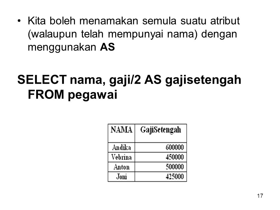 SELECT nama, gaji/2 AS gajisetengah FROM pegawai