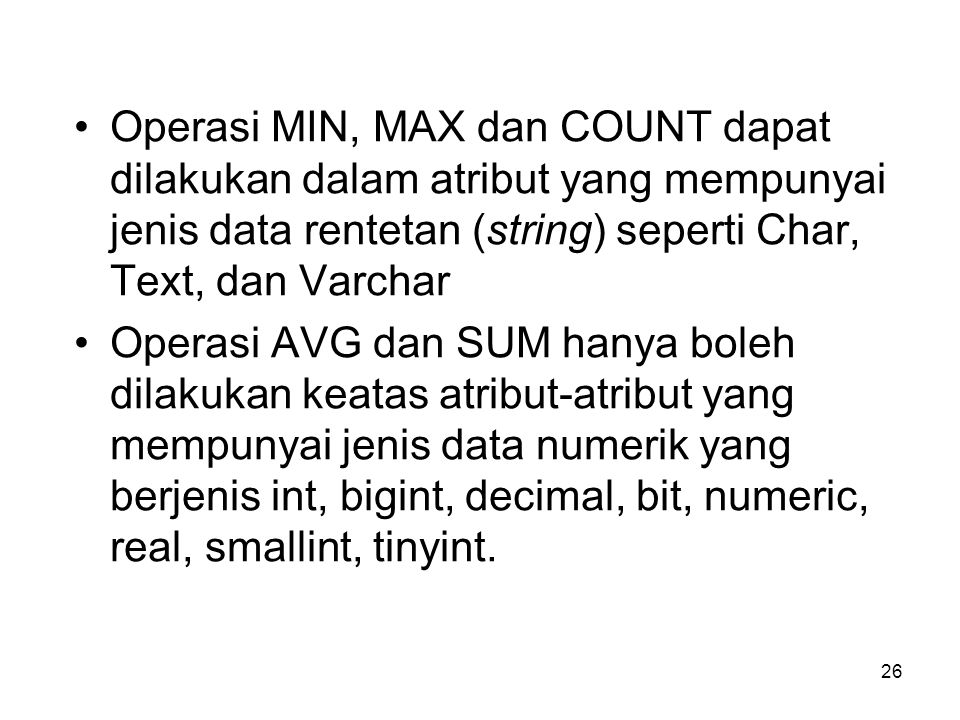 Operasi MIN, MAX dan COUNT dapat dilakukan dalam atribut yang mempunyai jenis data rentetan (string) seperti Char, Text, dan Varchar