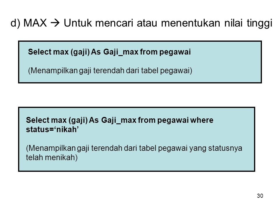 d) MAX  Untuk mencari atau menentukan nilai tinggi