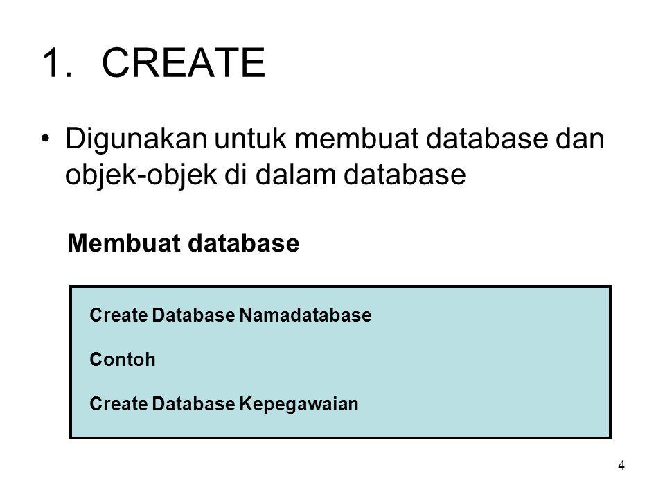 CREATE Digunakan untuk membuat database dan objek-objek di dalam database. Membuat database. Create Database Namadatabase.