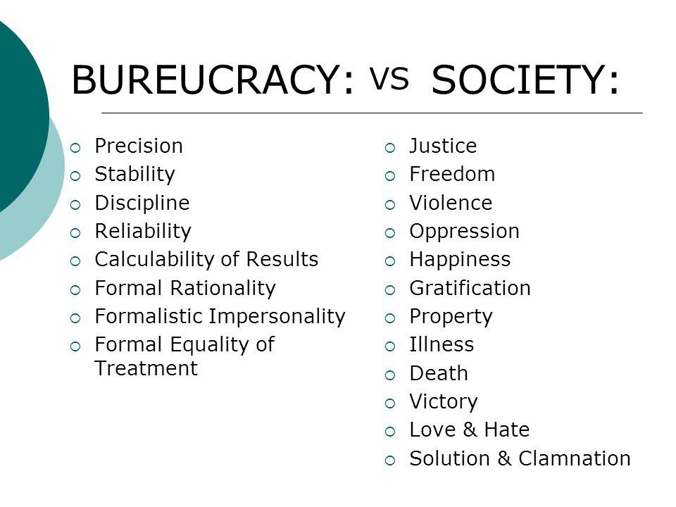 BUREUCRACY: SOCIETY: VS Precision Stability Discipline Reliability