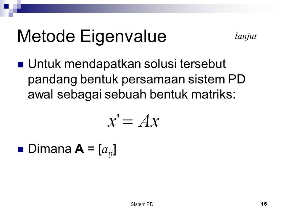 Metode Eigenvalue lanjut. Untuk mendapatkan solusi tersebut pandang bentuk persamaan sistem PD awal sebagai sebuah bentuk matriks: