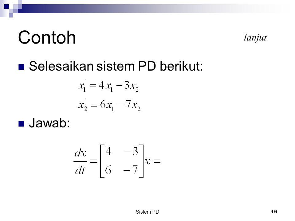 Contoh lanjut Selesaikan sistem PD berikut: Jawab: Sistem PD