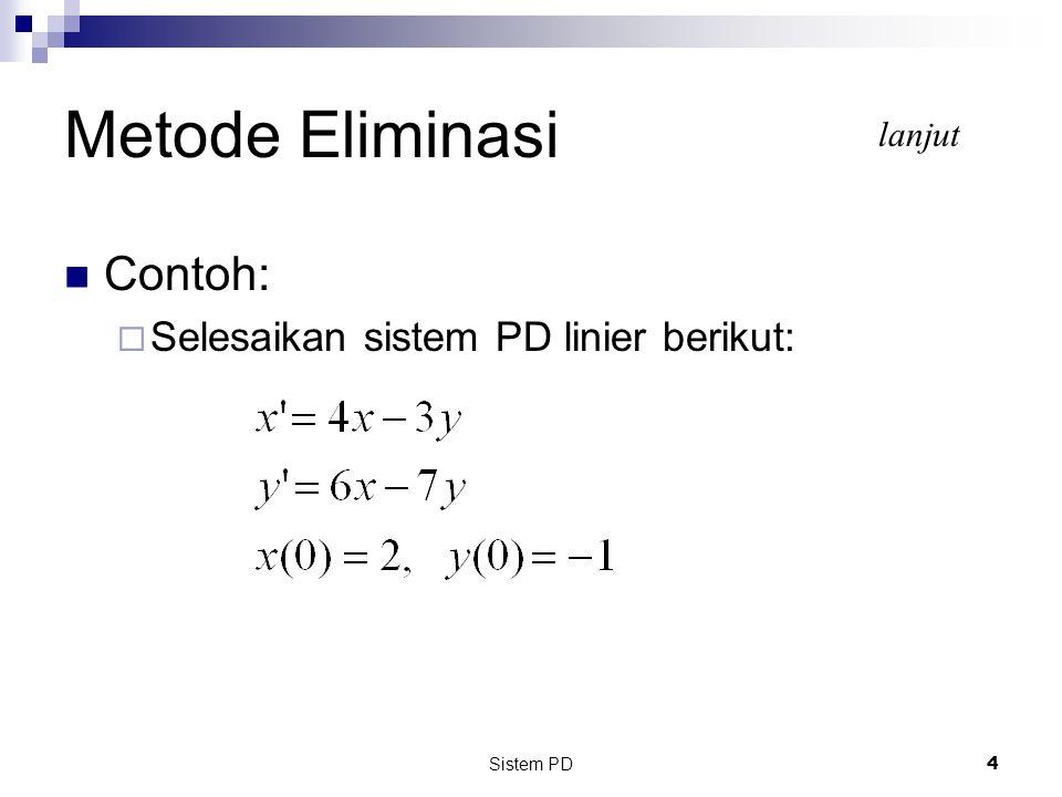 Metode Eliminasi Contoh: Selesaikan sistem PD linier berikut: lanjut