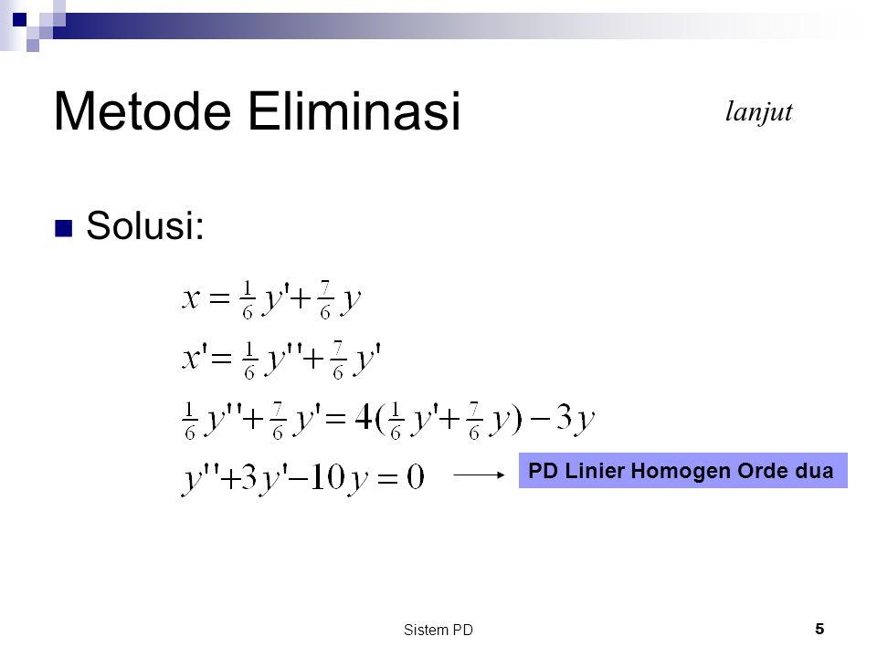 Metode Eliminasi lanjut Solusi: PD Linier Homogen Orde dua Sistem PD