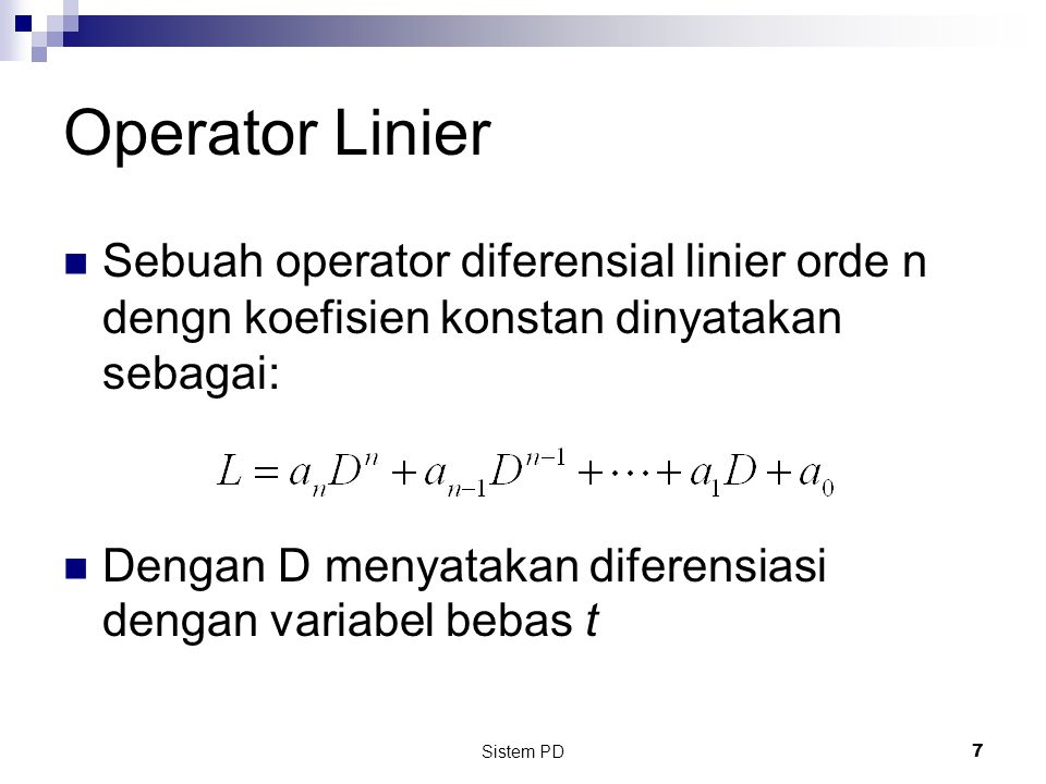 Operator Linier Sebuah operator diferensial linier orde n dengn koefisien konstan dinyatakan sebagai: