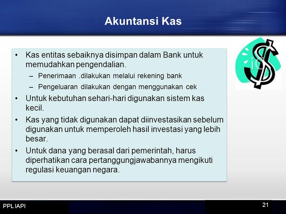 Akuntansi Kas Kas entitas sebaiknya disimpan dalam Bank untuk memudahkan pengendalian. Penerimaan .dilakukan melalui rekening bank.