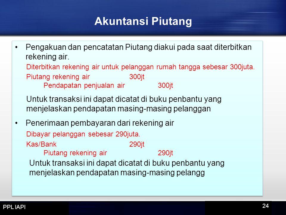Akuntansi Piutang Pengakuan dan pencatatan Piutang diakui pada saat diterbitkan rekening air.
