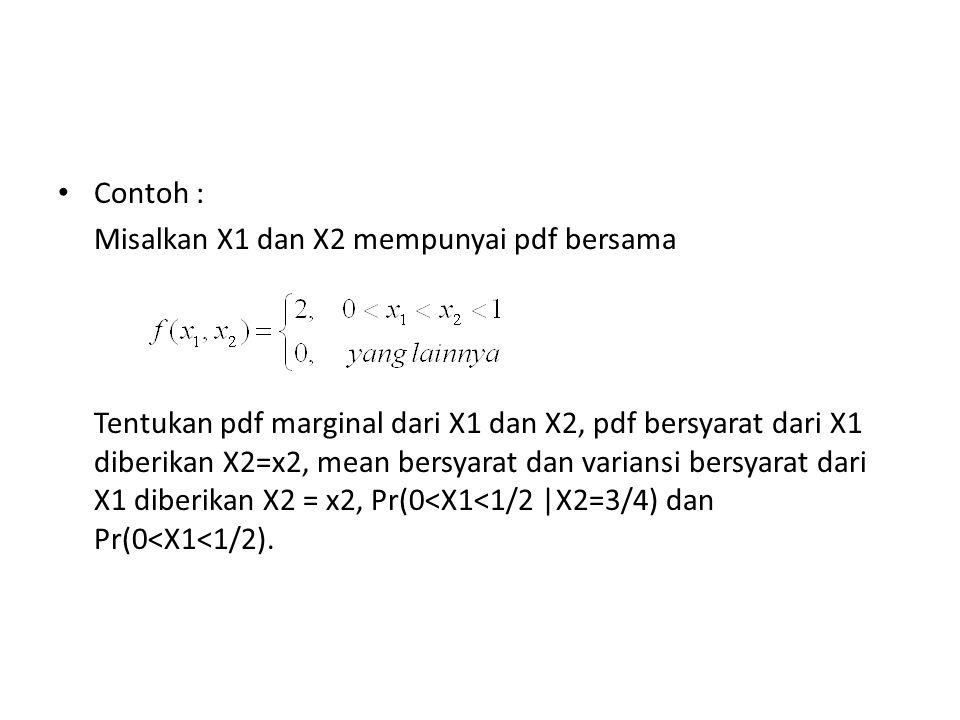Contoh : Misalkan X1 dan X2 mempunyai pdf bersama.