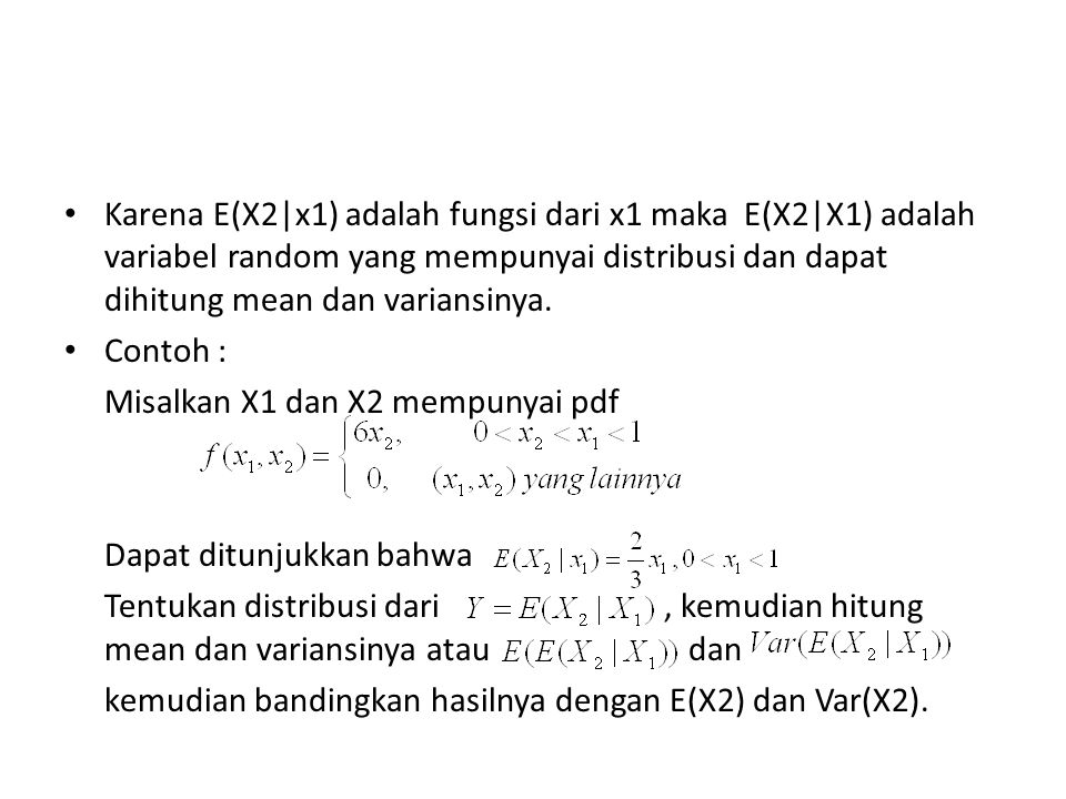 Karena E(X2|x1) adalah fungsi dari x1 maka E(X2|X1) adalah variabel random yang mempunyai distribusi dan dapat dihitung mean dan variansinya.