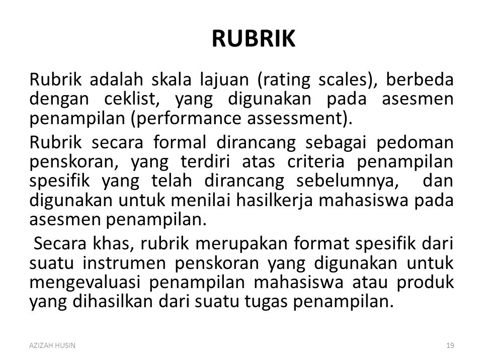 RUBRIK Rubrik adalah skala lajuan (rating scales), berbeda dengan ceklist, yang digunakan pada asesmen penampilan (performance assessment).