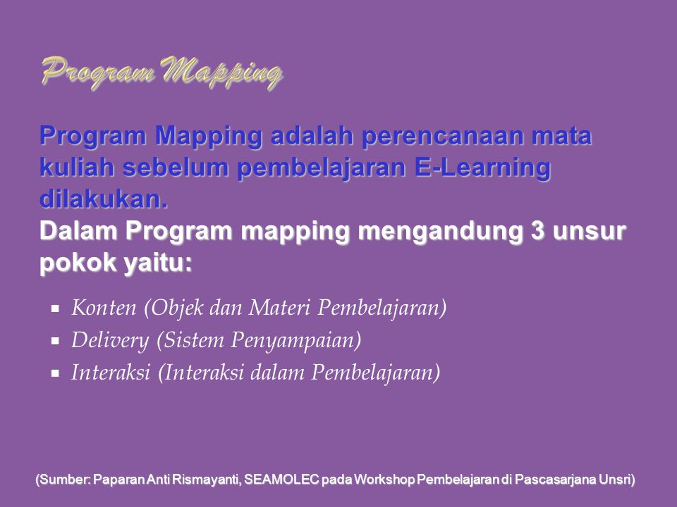 Program Mapping Program Mapping adalah perencanaan mata kuliah sebelum pembelajaran E-Learning dilakukan.