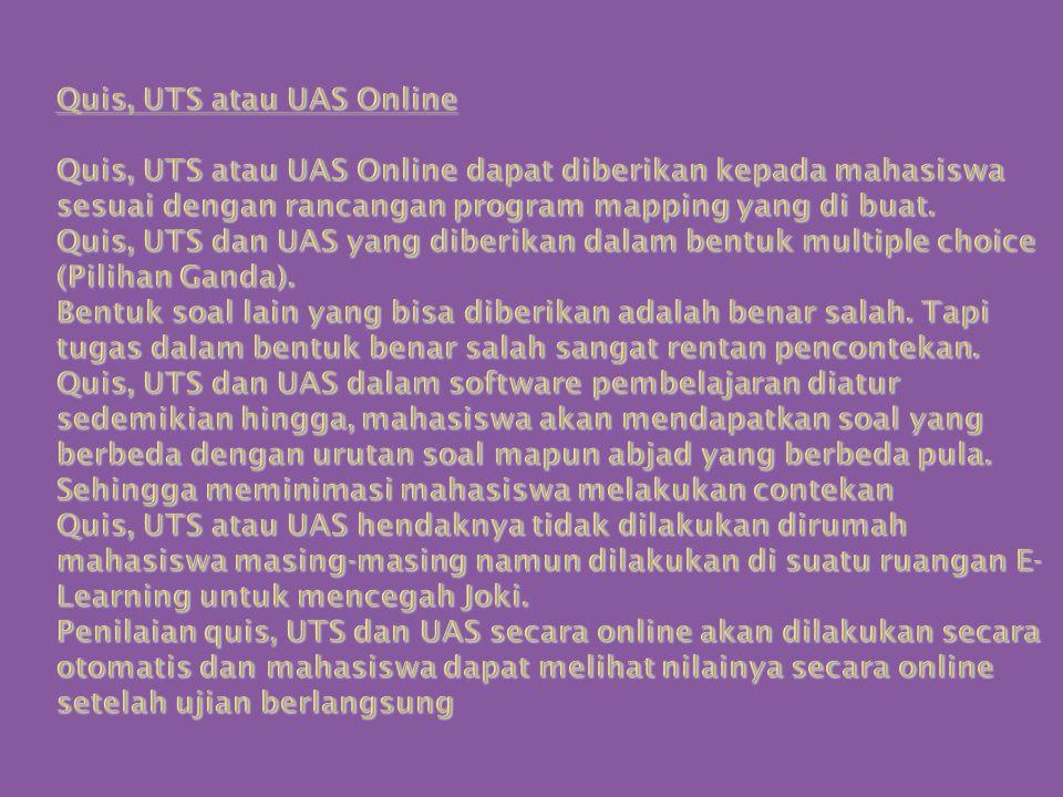 Quis, UTS atau UAS Online Quis, UTS atau UAS Online dapat diberikan kepada mahasiswa sesuai dengan rancangan program mapping yang di buat.