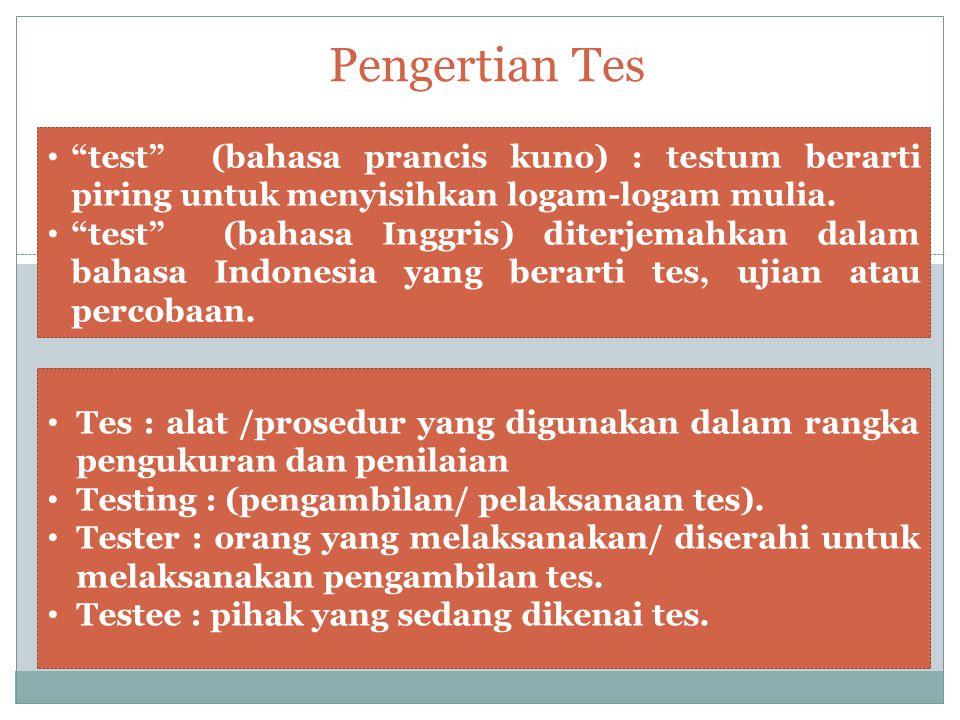 Pengertian Tes test (bahasa prancis kuno) : testum berarti piring untuk menyisihkan logam-logam mulia.