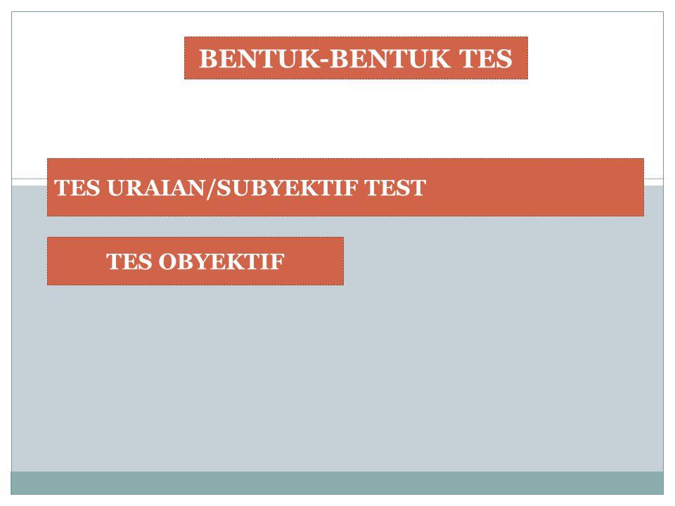 BENTUK-BENTUK TES TES URAIAN/SUBYEKTIF TEST TES OBYEKTIF