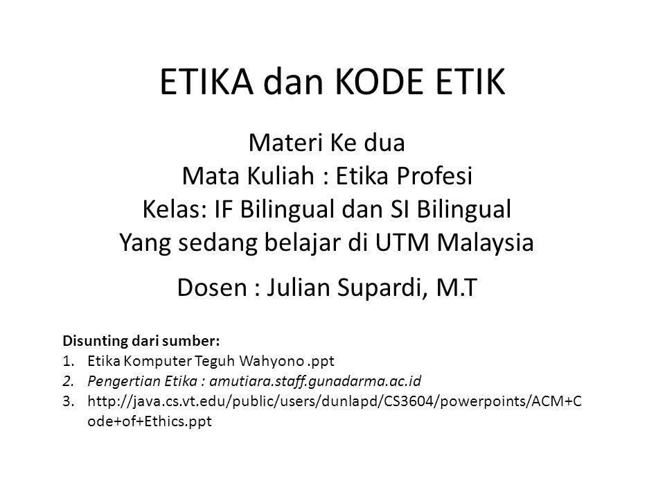 ETIKA dan KODE ETIK Materi Ke dua Mata Kuliah : Etika Profesi
