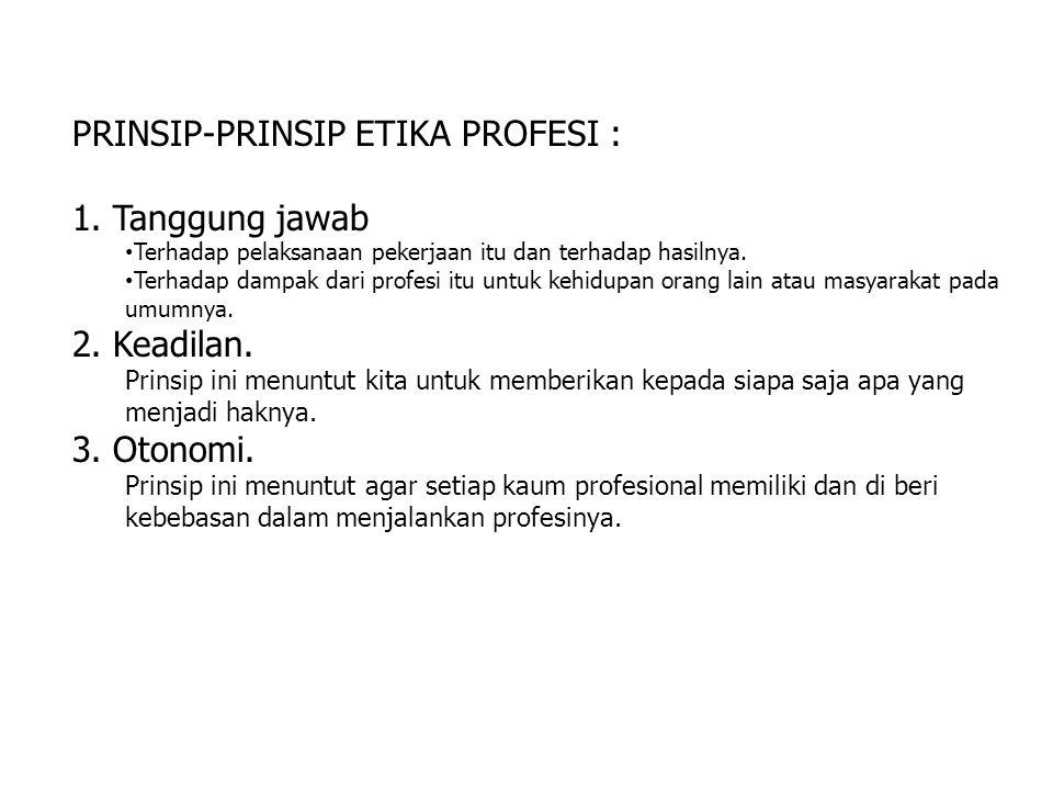 PRINSIP-PRINSIP ETIKA PROFESI : 1. Tanggung jawab