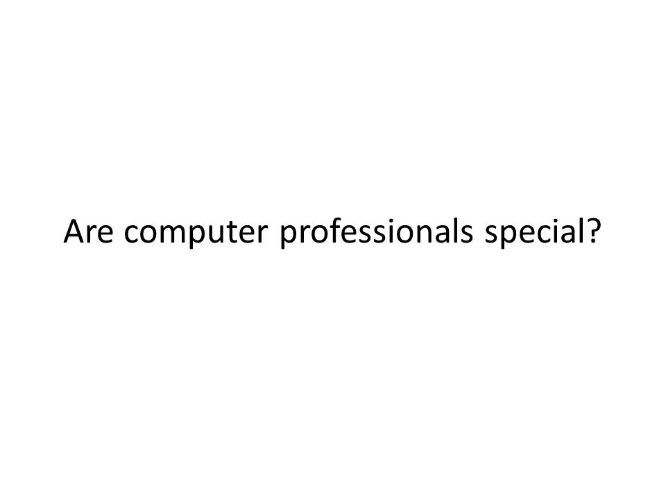 Are computer professionals special