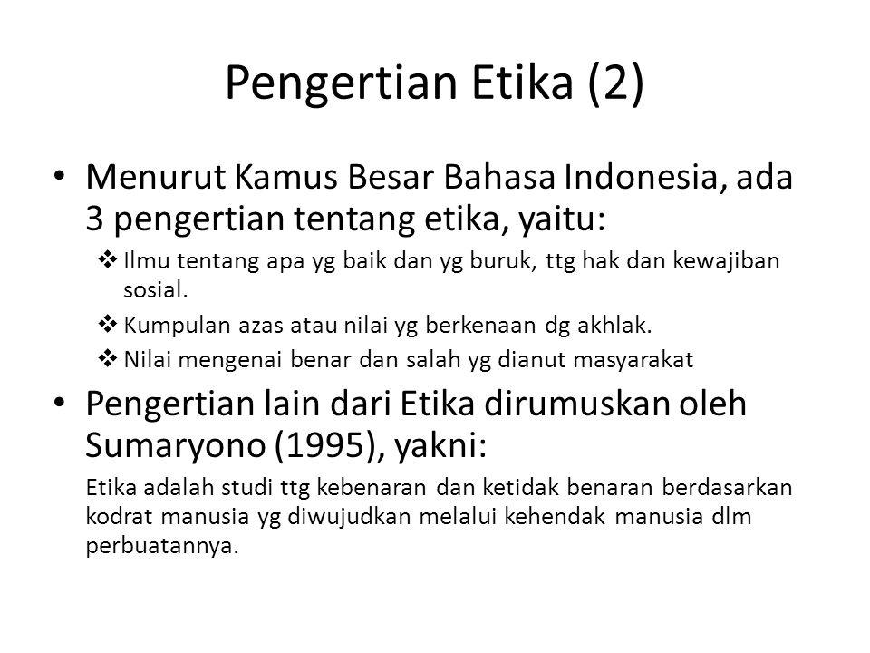Pengertian Etika (2) Menurut Kamus Besar Bahasa Indonesia, ada 3 pengertian tentang etika, yaitu:
