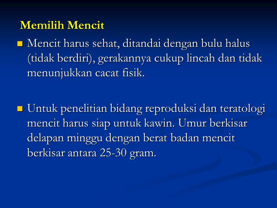 Memilih Mencit Mencit harus sehat, ditandai dengan bulu halus (tidak berdiri), gerakannya cukup lincah dan tidak menunjukkan cacat fisik.