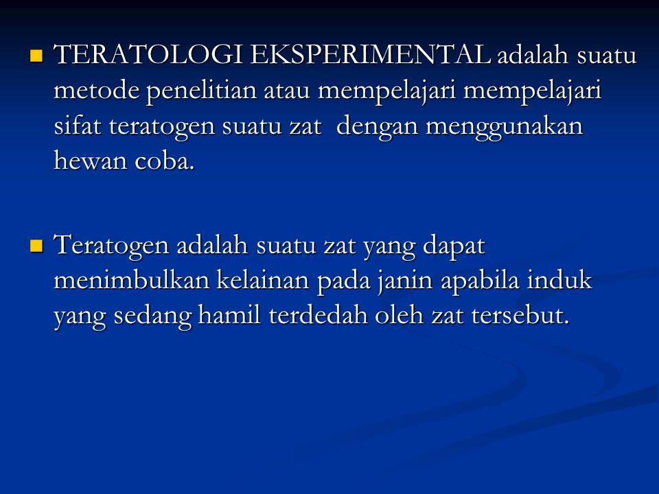 TERATOLOGI EKSPERIMENTAL adalah suatu metode penelitian atau mempelajari mempelajari sifat teratogen suatu zat dengan menggunakan hewan coba.