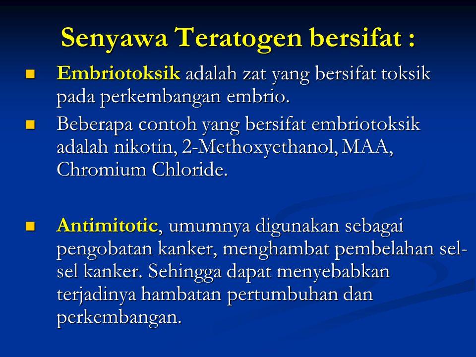 Senyawa Teratogen bersifat :