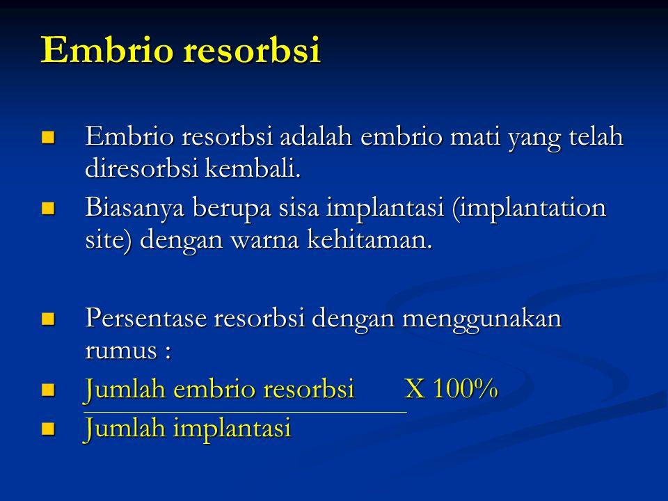 Embrio resorbsi Embrio resorbsi adalah embrio mati yang telah diresorbsi kembali.