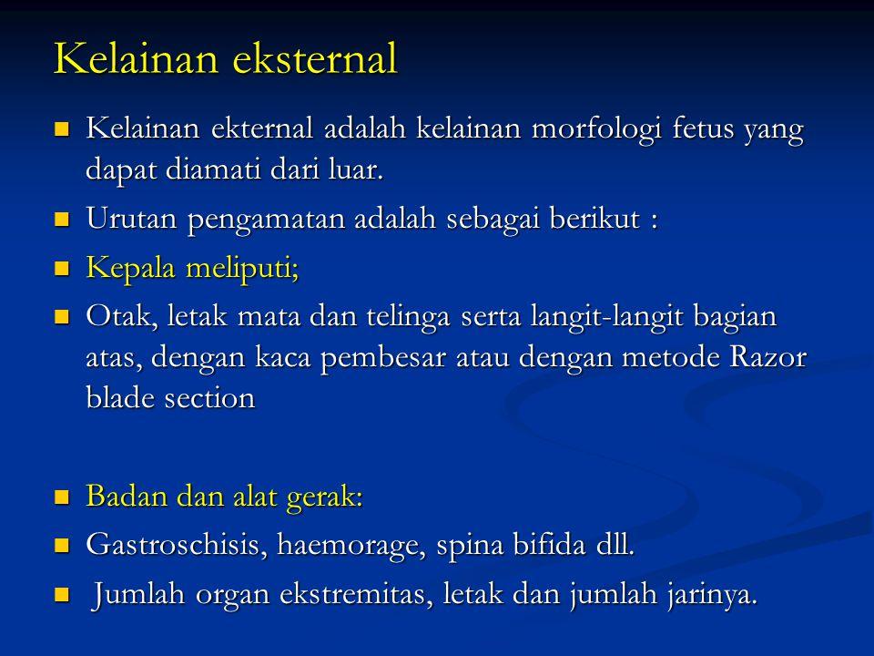 Kelainan eksternal Kelainan ekternal adalah kelainan morfologi fetus yang dapat diamati dari luar. Urutan pengamatan adalah sebagai berikut :