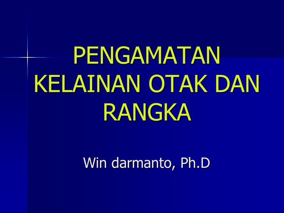 PENGAMATAN KELAINAN OTAK DAN RANGKA Win darmanto, Ph.D